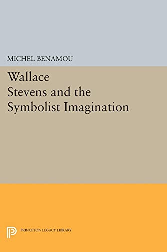 Wallace Stevens and the Symbolist Imagination (Princeton Essays in Literature): Benamou, Michel