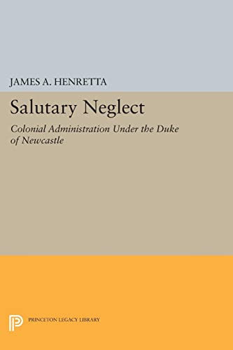 Salutary Neglect: Colonial Administration Under the Duke: Henretta, James A.