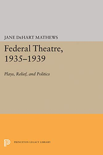 Federal Theatre, 1935-1939: Plays, Relief, and Politics: Jane DeHart Mathews