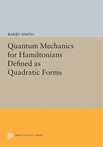 9780691620329: Quantum Mechanics for Hamiltonians Defined as Quadratic Forms (Princeton Series in Physics)