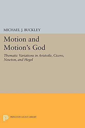9780691620435: Motion and Motion's God: Thematic Variations in Aristotle, Cicero, Newton, and Hegel (Princeton Legacy Library)