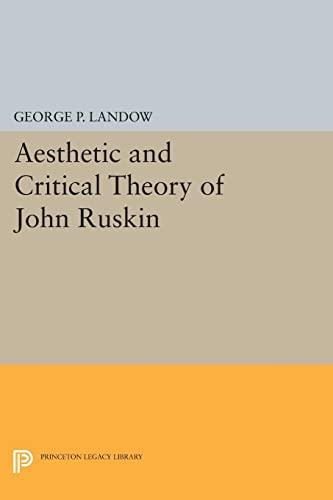 Aesthetic and Critical Theory of John Ruskin: Landow, George P.