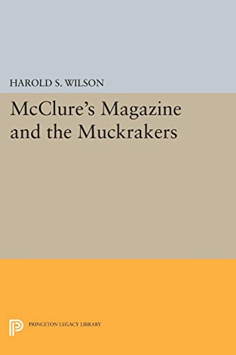 9780691620862: McClure's Magazine and the Muckrakers (Princeton Legacy Library)