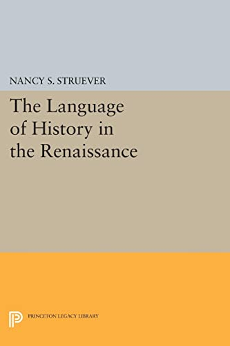 9780691620954: The Language of History in the Renaissance: Rhetoric and Historical Consciousness in Florentine Humanism (Princeton Legacy Library)