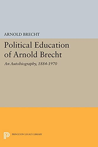 9780691621050: Political Education of Arnold Brecht: An Autobiography, 1884-1970 (Princeton Legacy Library)