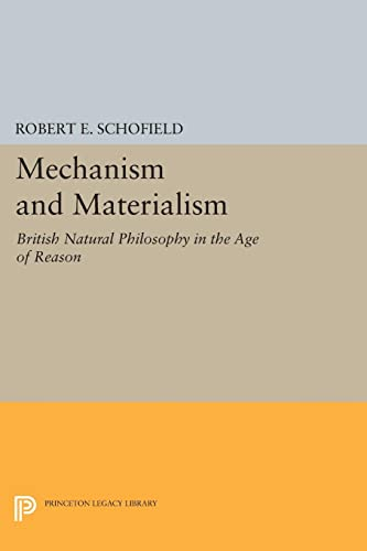 9780691621241: Mechanism and Materialism: British Natural Philosophy in An Age of Reason (Princeton Legacy Library)