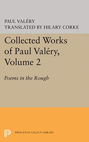 Collected Works of Paul Valery, Volume 2: Poems in the Rough (Princeton Legacy Library): Val�ry, ...