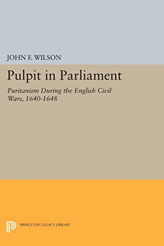 9780691621500: Pulpit in Parliament: Puritanism During the English Civil Wars, 1640-1648 (Princeton Legacy Library)