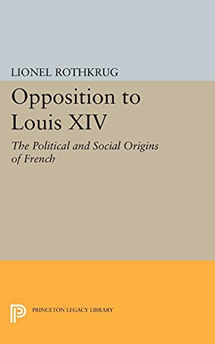 9780691621593: Opposition to Louis XIV: The Political and Social Origins of French Enlightenment (Princeton Legacy Library)