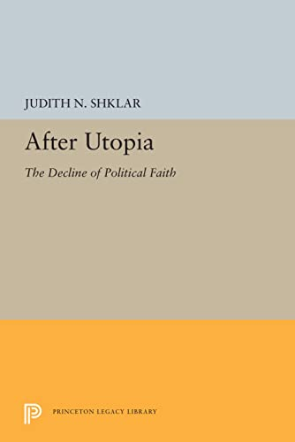 9780691621715: After Utopia: The Decline of Politcal Faith (Princeton Legacy Library)