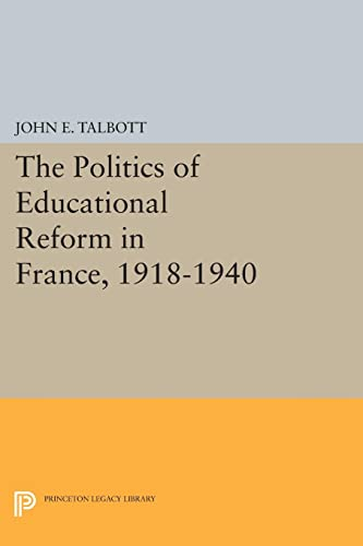 9780691621906: The Politics of Educational Reform in France, 1918-1940 (Princeton Legacy Library)