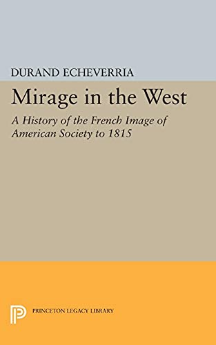 9780691622309: Mirage in the West: A History of the French Image of American Society to 1815 (Princeton Legacy Library)