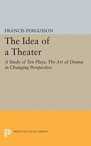 9780691622316: The Idea of a Theater: A Study of Ten Plays, The Art of Drama in Changing Perspective (Princeton Legacy Library)