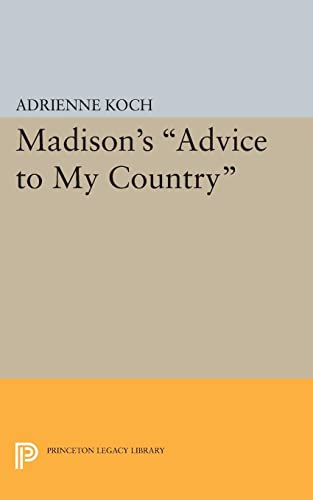 9780691622323: Madison's Advice to My Country (Princeton Legacy Library)