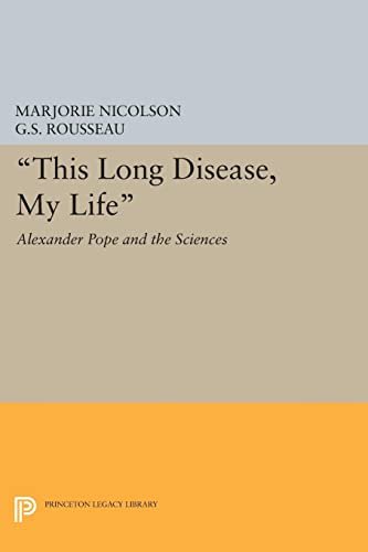 9780691622460: This Long Disease, My Life: Alexander Pope and the Sciences (Princeton Legacy Library)
