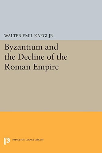 9780691622507: Byzantium and the Decline of the Roman Empire (Princeton Legacy Library)