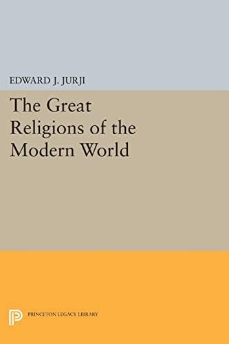 The Great Religions of the Modern World (Princeton Legacy Library): Jurji, Edward J.