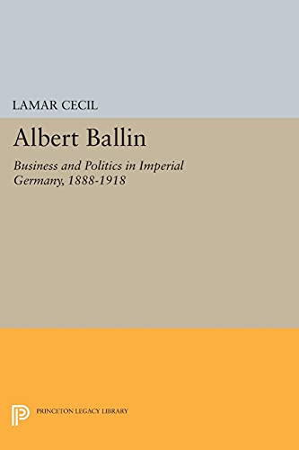 9780691623474: Albert Ballin: Business and Politics in Imperial Germany, 1888-1918 (Princeton Legacy Library)