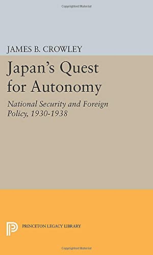 9780691623580: Japan's Quest for Autonomy: National Security and Foreign Policy, 1930-1938 (Princeton Legacy Library)