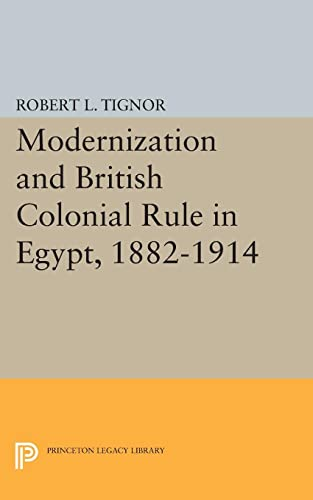 9780691623641: Modernization and British Colonial Rule in Egypt 1882-1914