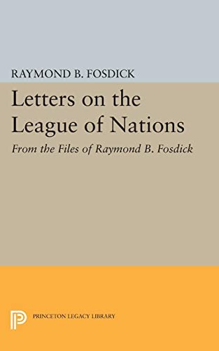9780691624082: Letters on the League of Nations: From the Files of Raymond B. Fosdick. Supplementary volume to The Papers of Woodrow Wilson (Princeton Legacy Library)