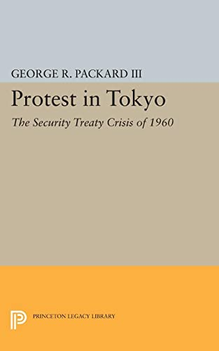 9780691624143: Protest in Tokyo: The Security Treaty Crisis of 1960 (Princeton Legacy Library)