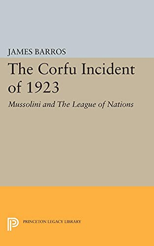 9780691624266: The Corfu Incident of 1923: Mussolini and The League of Nations (Princeton Legacy Library)