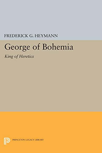9780691624570: George of Bohemia: King of Heretics (Princeton Legacy Library)