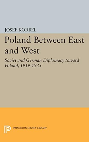 9780691624631: Poland Between East and West: Soviet and German Diplomacy toward Poland, 1919-1933 (Princeton Legacy Library)
