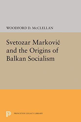 9780691624792: Svetozar Markovic and the Origins of Balkan Socialism (Princeton Legacy Library)