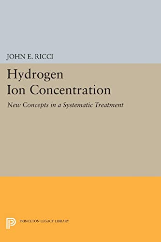 9780691627243: Hydrogen Ion Concentration: New Concepts in a Systematic Treatment (Princeton Legacy Library)