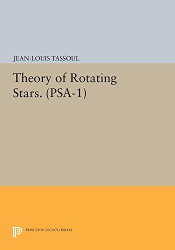 Theory of Rotating Stars. (PSA-1), Volume 1 (Princeton Series in Astrophysics): David Tassoul