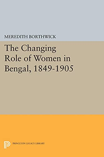 9780691628189: The Changing Role of Women in Bengal, 1849-1905 (Princeton Legacy Library)