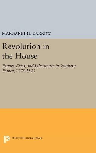 9780691630014: Revolution in the House: Family, Class, and Inheritance in Southern France, 1775-1825