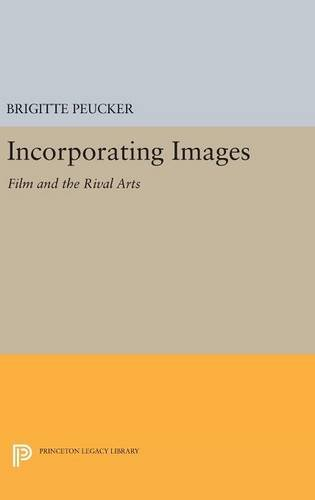 9780691630526: Incorporating Images: Film and the Rival Arts (Princeton Legacy Library)