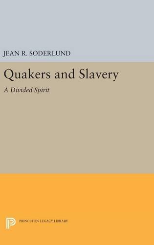 Quakers and Slavery: A Divided Spirit (Princeton Legacy Library): Jean R. Soderlund