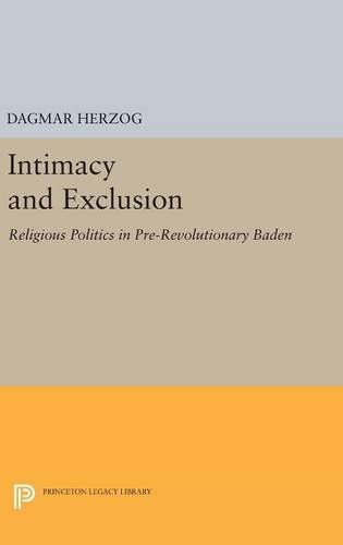 9780691630892: Intimacy and Exclusion: Religious Politics in Pre-Revolutionary Baden (Princeton Studies in Culture/Power/History)