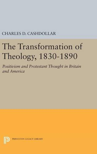 9780691630922: The Transformation of Theology, 1830-1890: Positivism and Protestant Thought in Britain and America (Princeton Legacy Library)