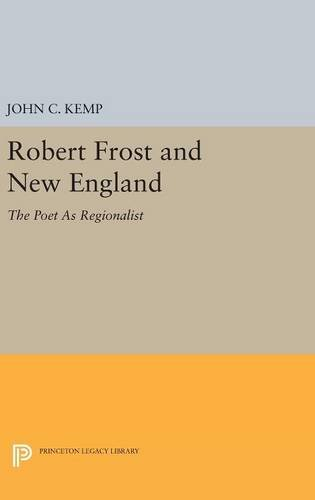 9780691630991: Robert Frost and New England: The Poet As Regionalist (Princeton Legacy Library)