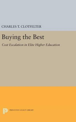 9780691631080: Buying the Best: Cost Escalation in Elite Higher Education (Princeton Legacy Library)