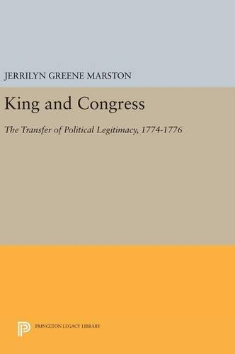 9780691631226: King and Congress: The Transfer of Political Legitimacy, 1774-1776 (Princeton Legacy Library)