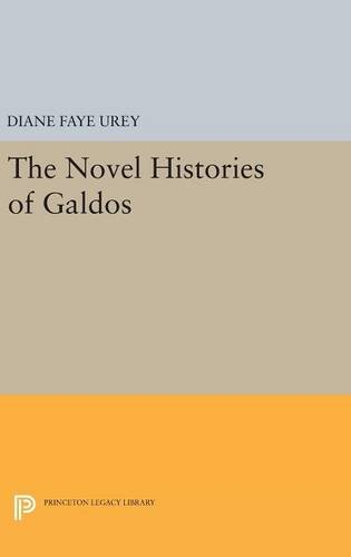 9780691631257: The Novel Histories of Galdos (Princeton Legacy Library)
