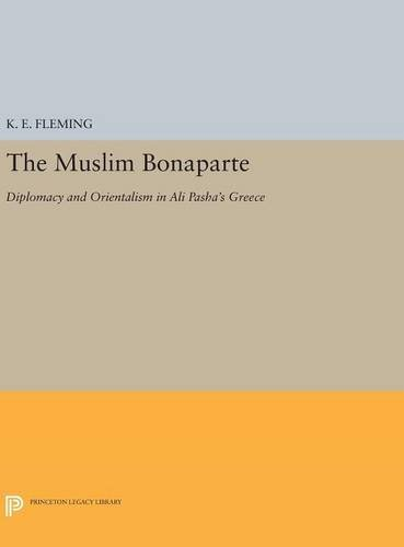 9780691631431: The Muslim Bonaparte: Diplomacy and Orientalism in Ali Pasha's Greece (Princeton Legacy Library)