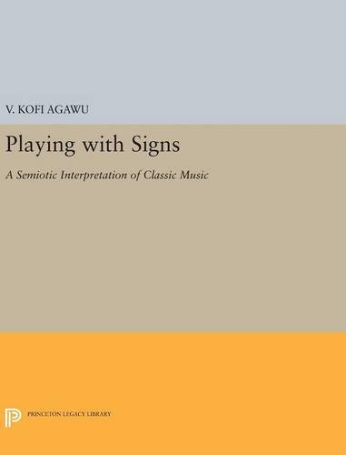 9780691631523: Playing with Signs: A Semiotic Interpretation of Classic Music (Princeton Legacy Library)