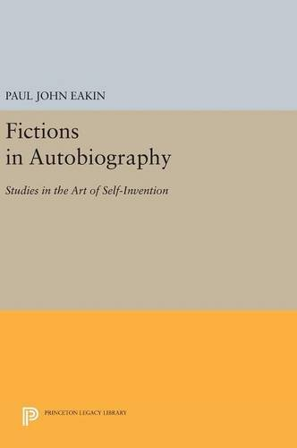 9780691631530: Fictions in Autobiography: Studies in the Art of Self-Invention (Princeton Legacy Library)