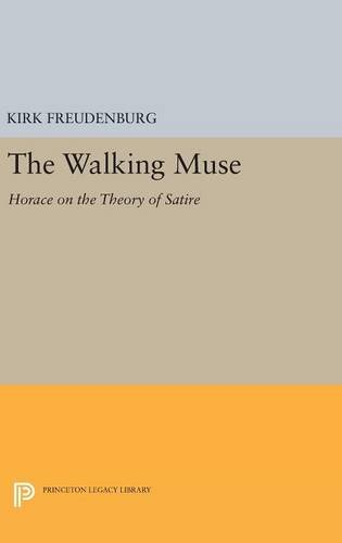9780691631585: The Walking Muse: Horace on the Theory of Satire (Princeton Legacy Library)