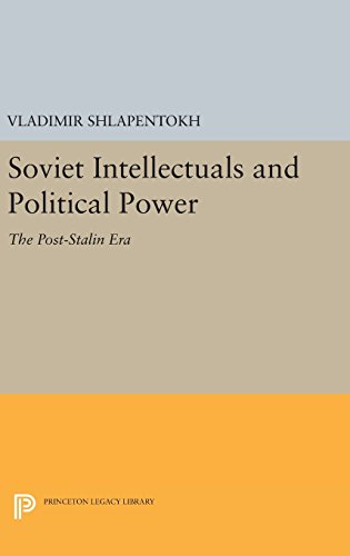 9780691631837: Soviet Intellectuals and Political Power: The Post-Stalin Era (Princeton Legacy Library)