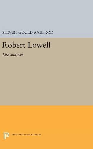 Robert Lowell: Life and Art (Princeton Legacy Library): Steven Gould Axelrod