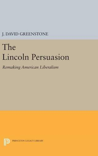 9780691631967: The Lincoln Persuasion: Remaking American Liberalism (Princeton Legacy Library)