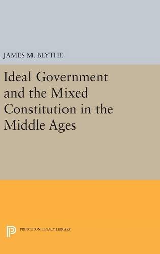 9780691632421: Ideal Government and the Mixed Constitution in the Middle Ages (Princeton Legacy Library)